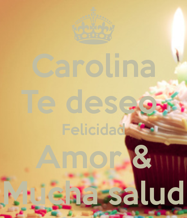 Carolina Te deseo  Felicidad Amor & Mucha salud