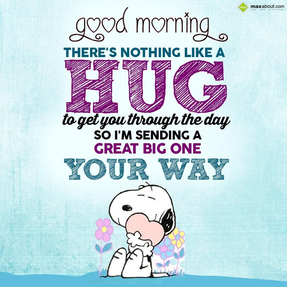 Quotes To Get You Through The Day There's Nothing Like A Hug To Get You Through The Dayso I'm