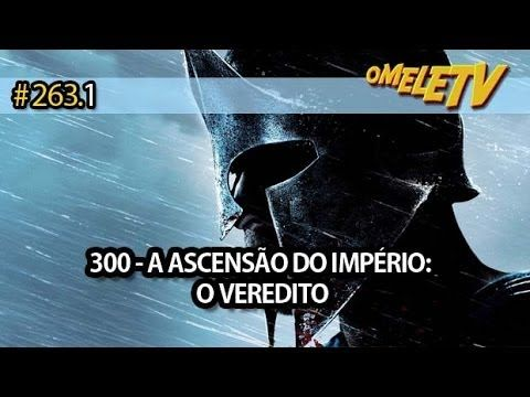 300 A Ascensao Do Imperio O Veredito Omeletv 263 1 Youtube