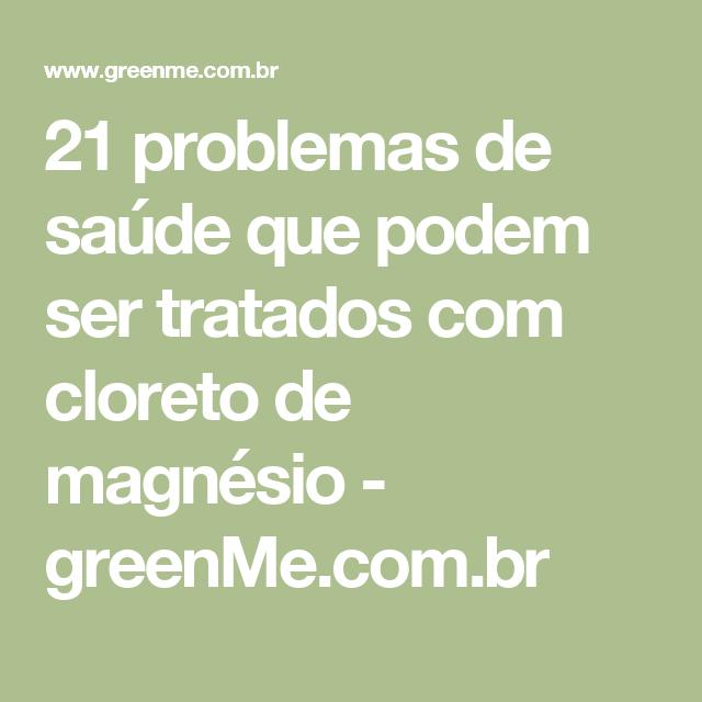 21 Benefícios Do Cloreto De Magnésio 21 Problemas De Saude Que Podem Ser Tratados Com Cloreto De Magnesio Problemas De Saude Cloreto De Magnesio Cloreto