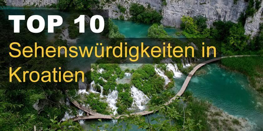 Top 10 Sehenswürdigkeiten in Kroatien Kroatien, Die