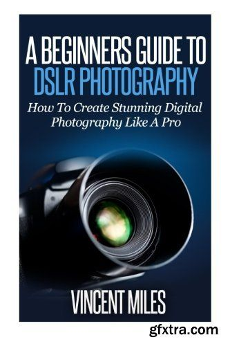 a beginners guide to dslr photography how to create brilliant rh pinterest com au absolute beginner's guide to digital photography the beginner guide to underwater digital photography pdf