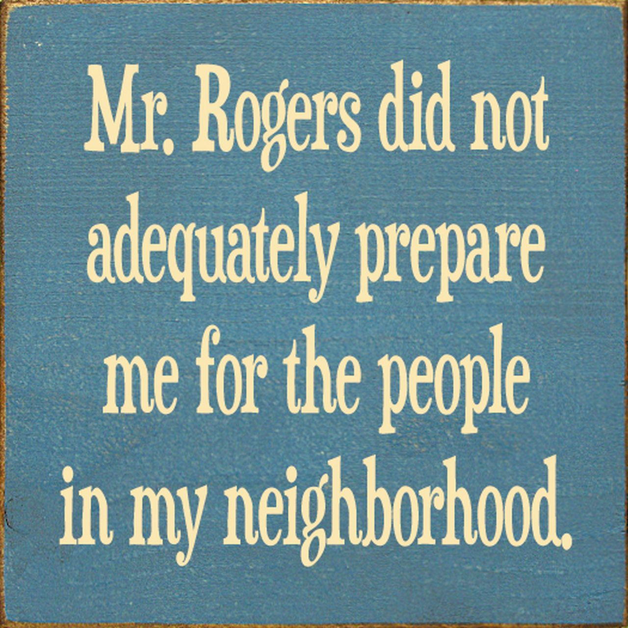 Wood Sign - Mr. Rogers Did Not Adequately Prepare Me For...