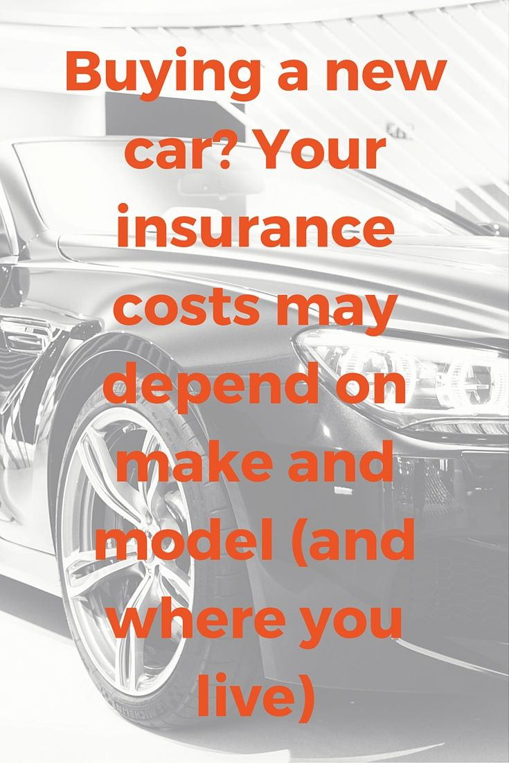 Buying A New Car Your Insurance Costs May Depend On Make And