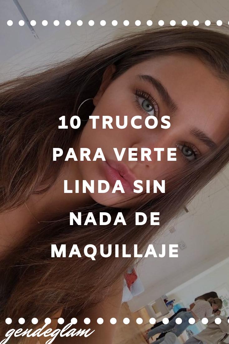 10 TRUCOS PARA VERTE LINDA SIN NADA DE MAQUILLAJE