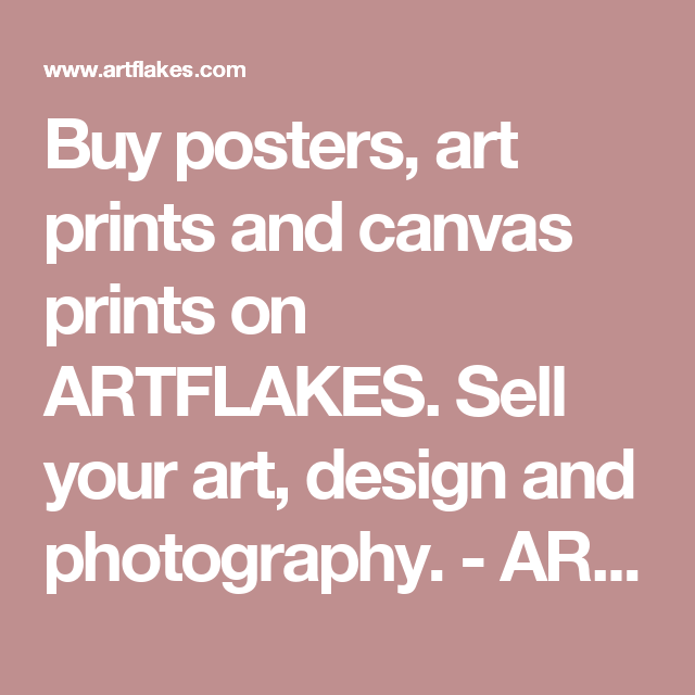 Buy posters, art prints and canvas prints on ARTFLAKES. Sell your art, design and photography. - ARTFLAKES.COM
