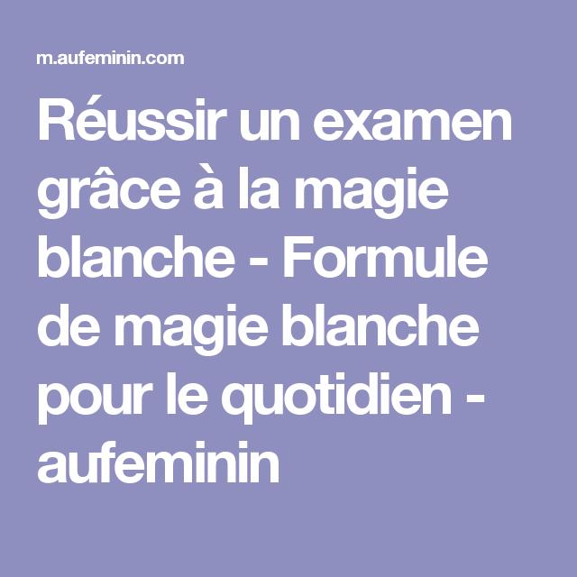 Reussir Un Examen Grace A La Magie Blanche Formule De Magie Blanche Pour Le Quotidien Aufeminin Magie Blanche Formules Voyance Formule