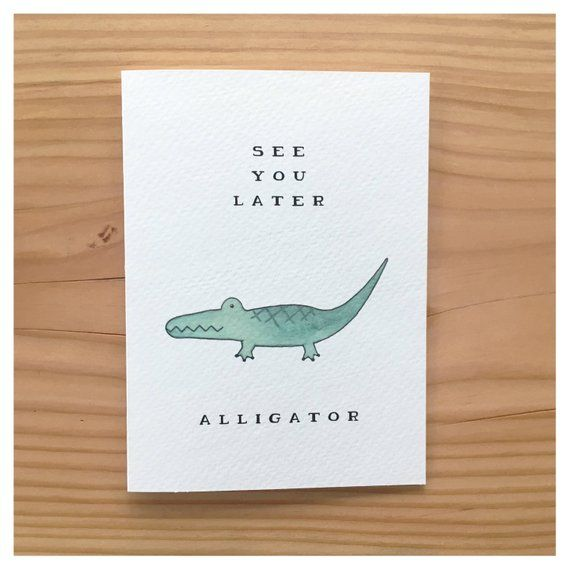 see ya later alligator  goodbye card moving card