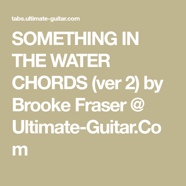 SOMETHING IN THE WATER CHORDS (ver 2) by Brooke Fraser @ Ultimate ...