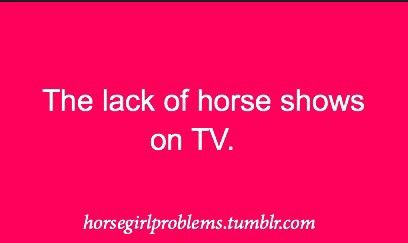 The lack of horse shows on TV.