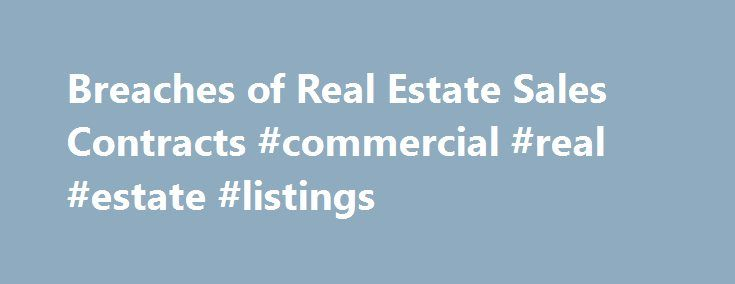 Breaches Of Real Estate Sales Contracts Commercial Real Estate