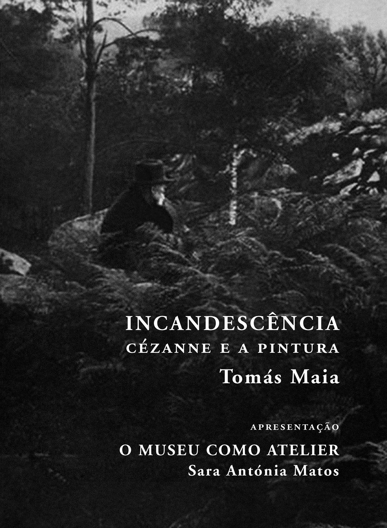 «Incandescência - Cézanne e a Pintura», de Tomás Maia. Com apresentação («O Museu como Atelier») de Sara Antónia Matos.