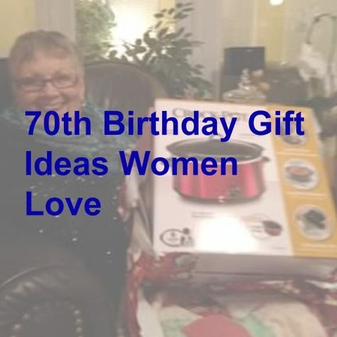 70th Birthday Gift Ideas For The Women In Your Life Mom Sisters