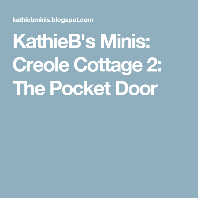 KathieB's Minis: Creole Cottage 2: The Pocket Door