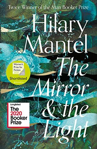 The Mirror and the Light: Longlisted for the Booker Prize 2020 (The Wolf Hall Trilogy, Book 3) by Hilary Mantel