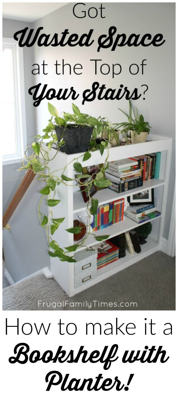How to take an empty spot at the top of stairs and turn it into a built-in bookcase with a planter on top.
