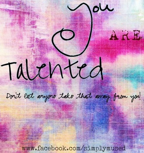 You Are Talented Quote Via Www Facebook Com Simplymused Inspirational Words Quotes Words