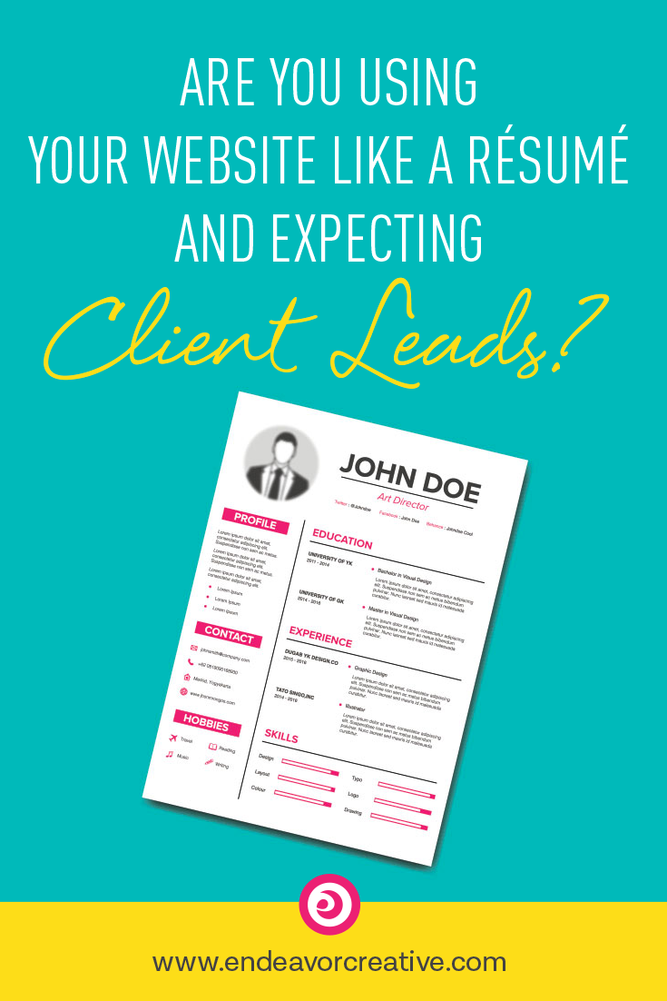Are You Using Your Website Like A Resume And Expecting Client Leads Pinterest For Business Business Blog Small Business Tips