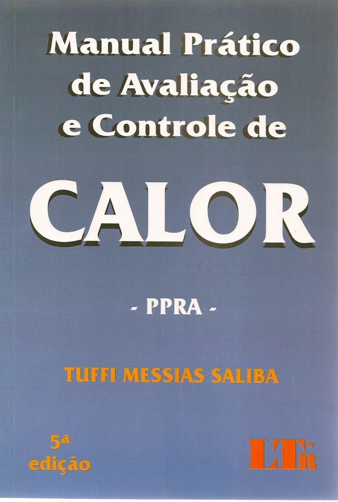 SALIBA, Tuffi Messias. Manual prático de avaliação e controle de calor: PPRA. 5 ed. São Paulo: LTr, 2013. 80 p. Inclui bibliografia; il.; 24cm. ISBN 9788536125367.  Palavras-chave: CALOR/Avaliação; CALOR/Controle; MEDICINA DO TRABALHO.  CDU 613.166 / S165m / 5 ed. / 2013