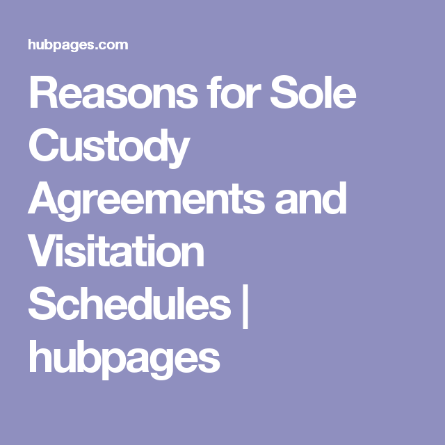 Reasons for sole custody agreements and visitation schedules reasons for sole custody agreements and visitation schedules platinumwayz