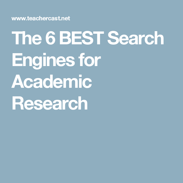 The 6 Best Search Engines For Academic Research Academic Research Search Engine Engineering