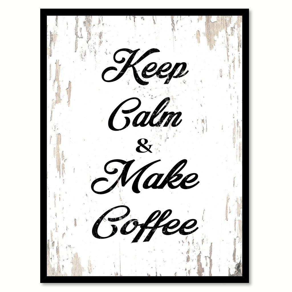Coffee Latte Art Quotes Keep Calm And Make Coffee Quote Saying Canvas Print With