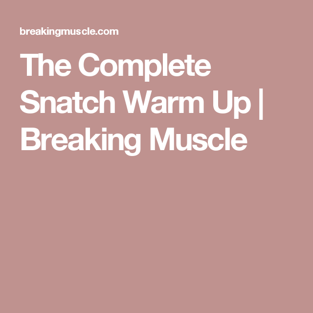 The Complete Snatch Warm Up | Breaking Muscle