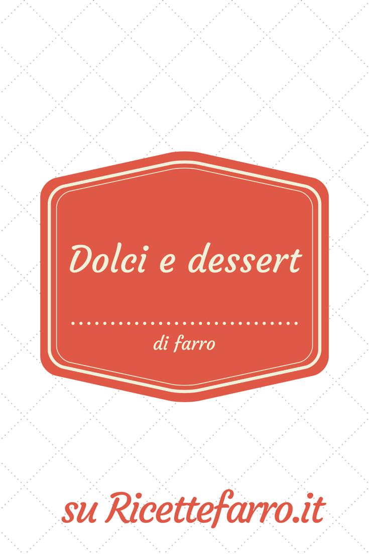 Dolci e dessert di farro - http://www.ricettefarro.it/category/dolci-dessert