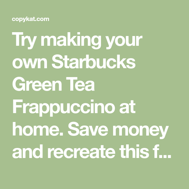 Starbucks Green Tea Frappuccino Copycat