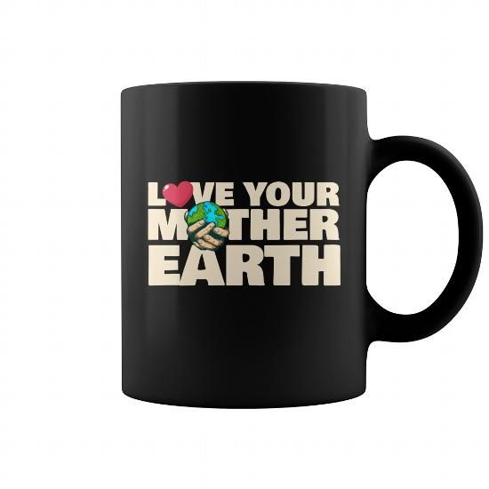 Cool Earth Day Mug Love Your Mother Earth T-Shirts