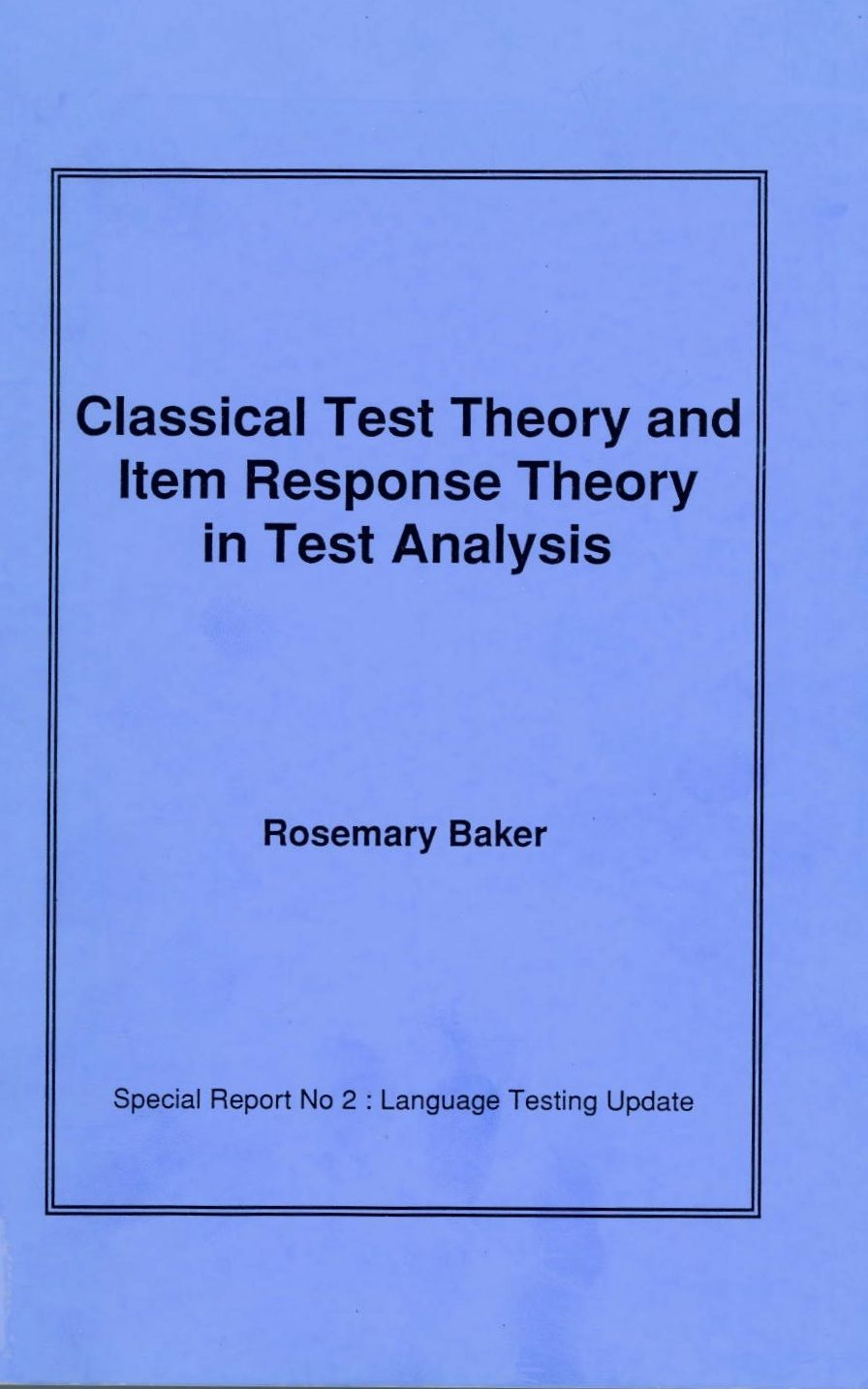 Classical test theory and item response theory in test analysis : extracts from, an investigation of the rasch model in its application to foreign language proficiency testing / Rosemary Baker. -- Lancaster : Lancaster University, Centre for Research in Language Education, 1997 en http://absysnet.bbtk.ull.es/cgi-bin/abnetopac?TITN=541739