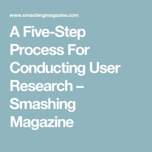 A Five-Step Process For Conducting User Research – Smashing Magazine. The UX Blog podcast is also available on iTune