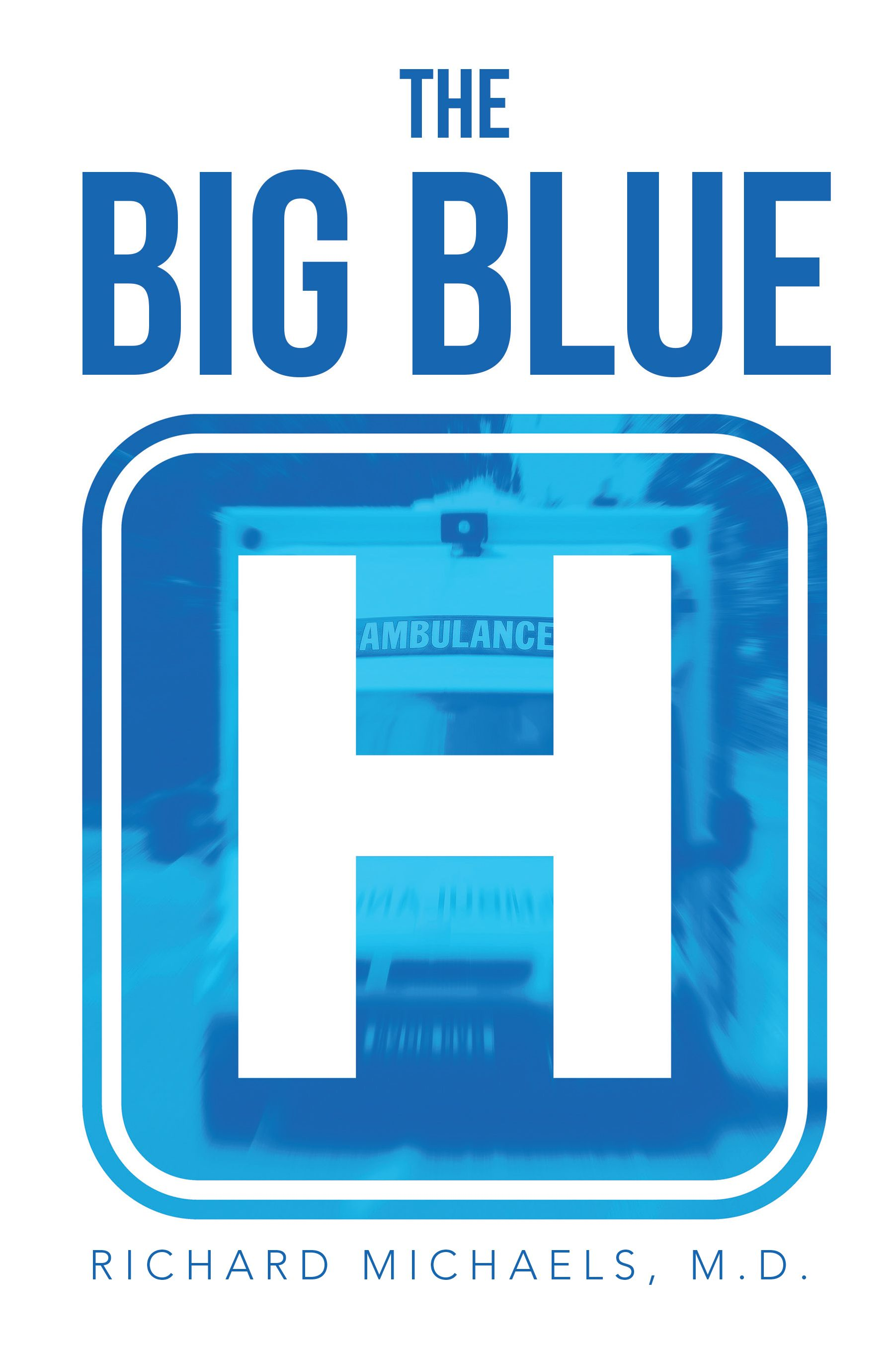 """""""The Big Blue H"""" by Page Publishing Author Richard Michaels, M.D.! Click the cover for more information and to find out where you can purchase this great book!"""