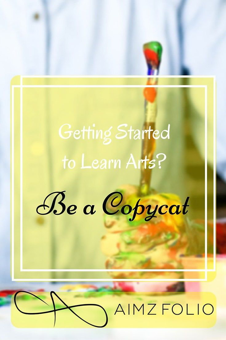 Getting started with learning arts.be a copycat Oh yeah, everyone's a copycat when they start learning arts or anything in the world... how to become a perfect copycat? Now that's a question...-AimzFolio