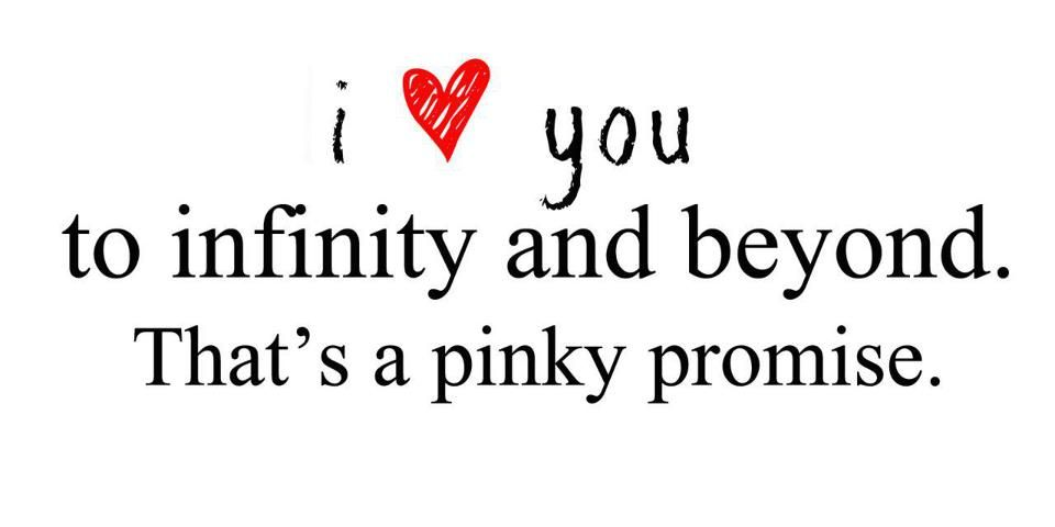 I Love You To Infinity And Beyons That S A Pinky Promise Xoxoxo Pinky Promise Quotes Pinky Promise Promise Quotes