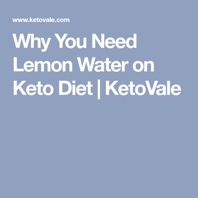 Why You Need Lemon Water On Ketogenic Diet Lemon Water Diet Keto Diet