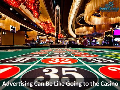 Advertising can be like going to the casino advertise yourself explore play casino casino games and more solutioingenieria Choice Image