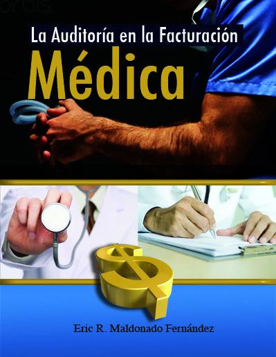 Auditoría en la Facturación Médica  En este manual se presentan métodos de preparación de informes de auditoría y responsabilidades del auditor médico.     ISBN: 1935145371    Páginas: 66    Tamaño: 8.5 x 11     Año: 2009     Autor:  Eric R. Maldonado  Fernández     Precio: $19.95