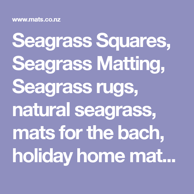 Seagrass Squares, Seagrass Matting, Seagrass rugs, natural seagrass, mats for the bach, holiday home matting - The Wholesale Matting Company | Anti Fatigue Mats | Safety Mats | Logo Mats | Entrance Mats | Chair Mats | Wet Area Matting | Sports and Gym Mats Auckland, Hamilton, Wellington, Christchurch, Tauranga