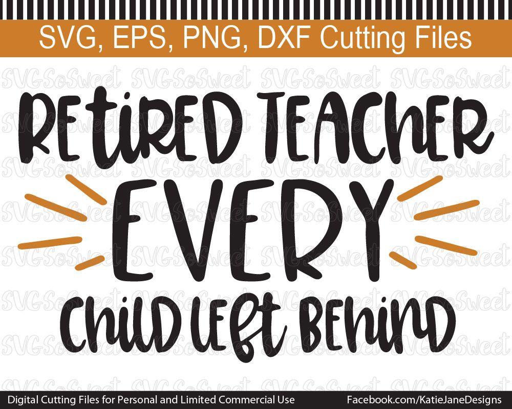 Retired Teacher Svg Every Child Left Behind Funny Retiring Teacher Retirement Hand Lettering Design Teacher Retirement Teacher Tired Teachers Decorations