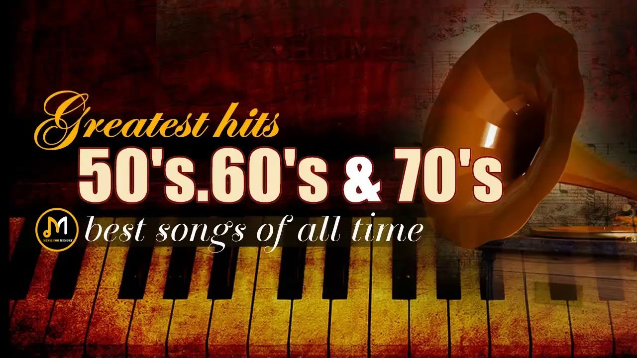 Greatest Hits Golden Oldies 50 S 60 S 70 S Best Songs Oldies But G Best Songs Songs Oldies But Goodies