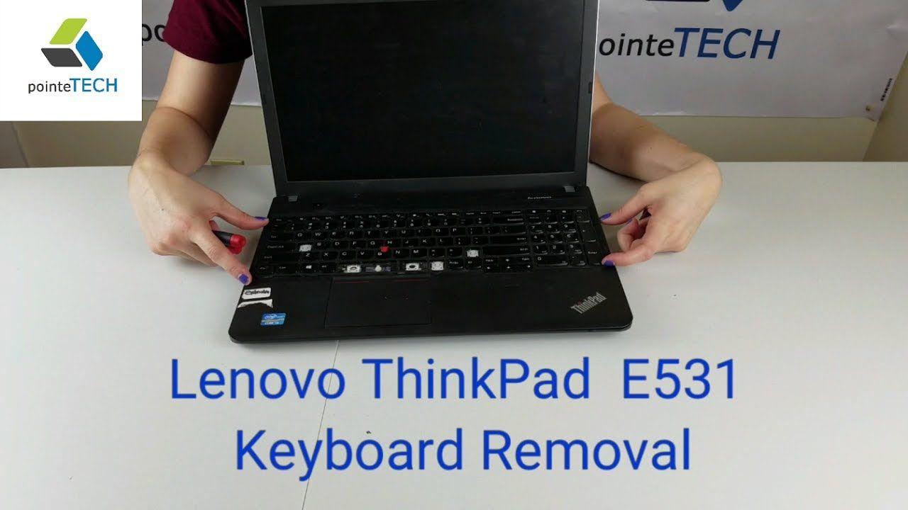Lenovo ThinkPad E531 Keyboard Removal | Teach Yourself to