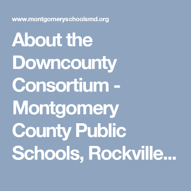 About the Downcounty Consortium - Montgomery County Public