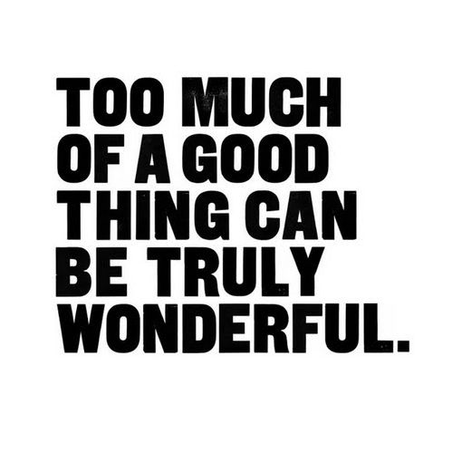 Too Much Of A Good Thing Can Be Truly Wonderful Mae West Quotes Cool Words Inspirational Words