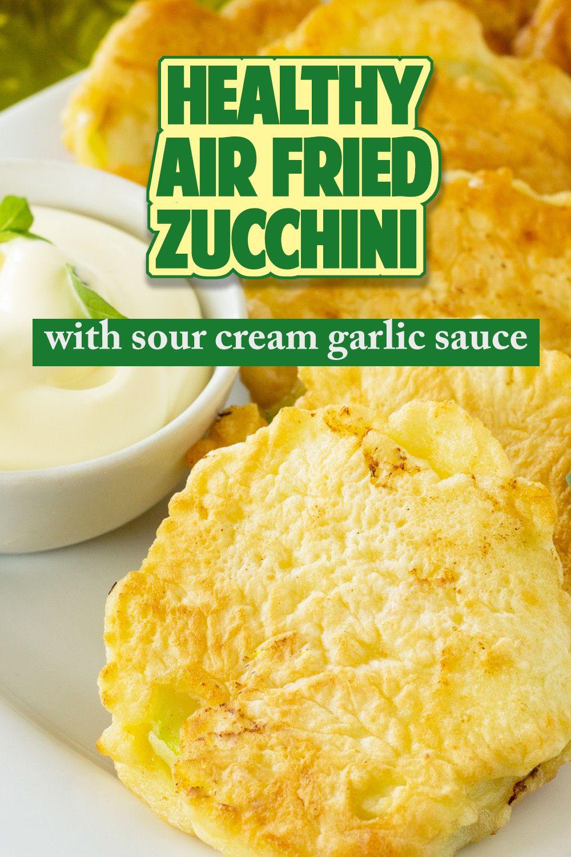 Air Fryer Zucchini With Sour Cream Garlic Sauce Recipe Easy Cooking Zucchini Recipes