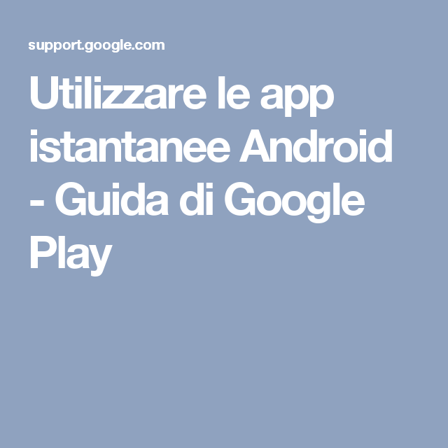 Utilizzare le app istantanee Android - Guida di Google Play