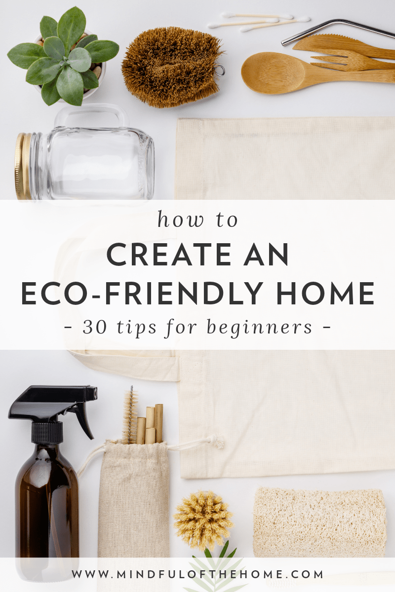 Going green? Learn easy ways to create a more eco-friendly home that will allow you to save money and make the planet a better place at the same time! These sustainable and zero-waste lifestyle tips are perfect for beginners. #ecofriendly #goinggreen #sustainableliving #zerowaste #savetheplanet #mindfulofthehome #greenliving #ecohome