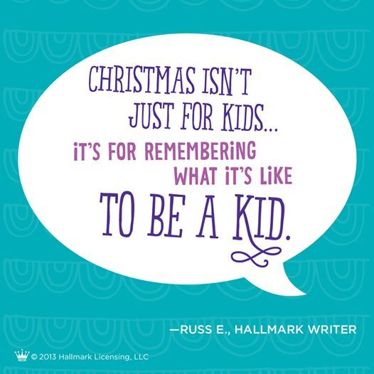 """""""Christmas isn't just for kids ... it's for remembering what it's like to be a kid."""""""