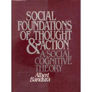 Social Foundations of Thought and Action: A Social Cognitive Theory