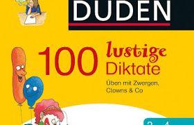Duden - 100 lustige Diktate: Üben mit Zwergen, Clowns & Co PDF